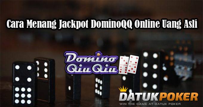 Cara Menang Jackpot DominoQQ Online Uang Asli