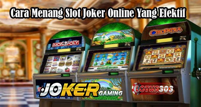 Cara Menang Slot Joker Online Yang Efektif