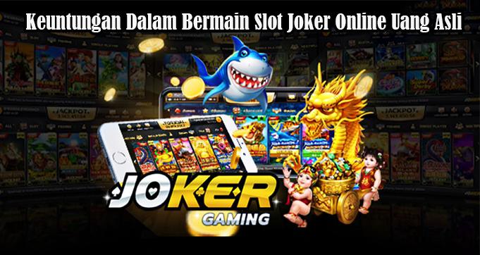 Keuntungan Dalam Bermain Slot Joker Online Uang Asli