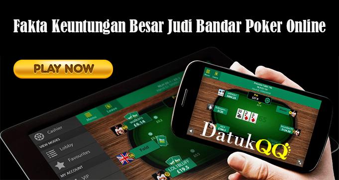 Fakta Keuntungan Besar Judi Bandar Poker Online
