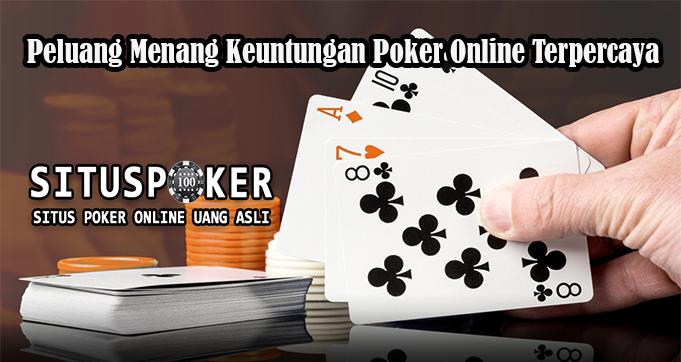 Peluang Menang Keuntungan Poker Online Terpercaya