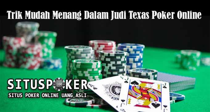 Trik Mudah Menang Dalam Judi Texas Poker Online